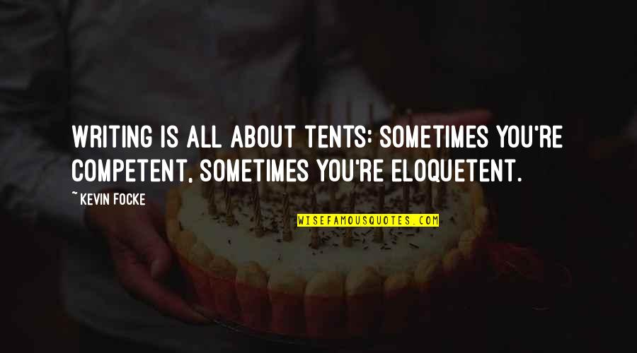 Block Quotes By Kevin Focke: Writing is all about tents: sometimes you're competent,