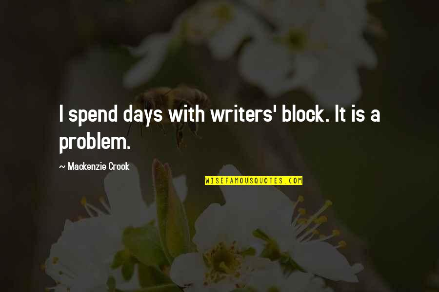 Block Quotes By Mackenzie Crook: I spend days with writers' block. It is