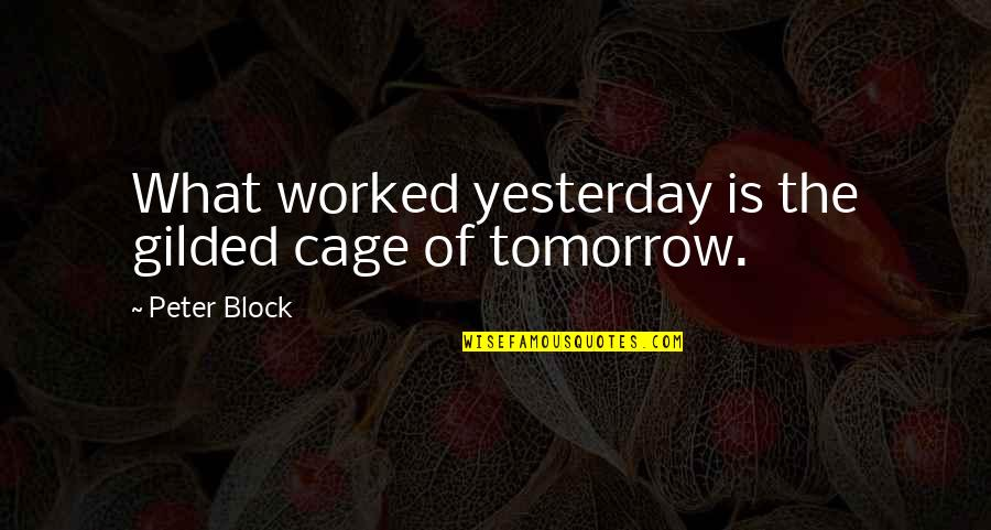 Block Quotes By Peter Block: What worked yesterday is the gilded cage of