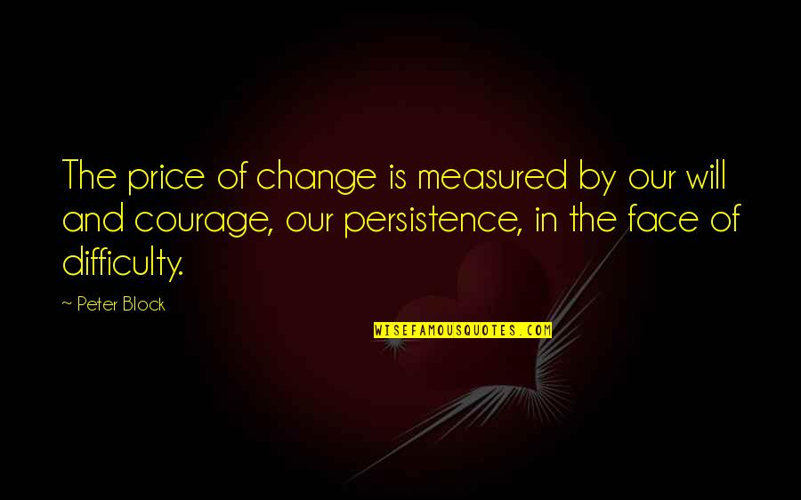 Block Quotes By Peter Block: The price of change is measured by our