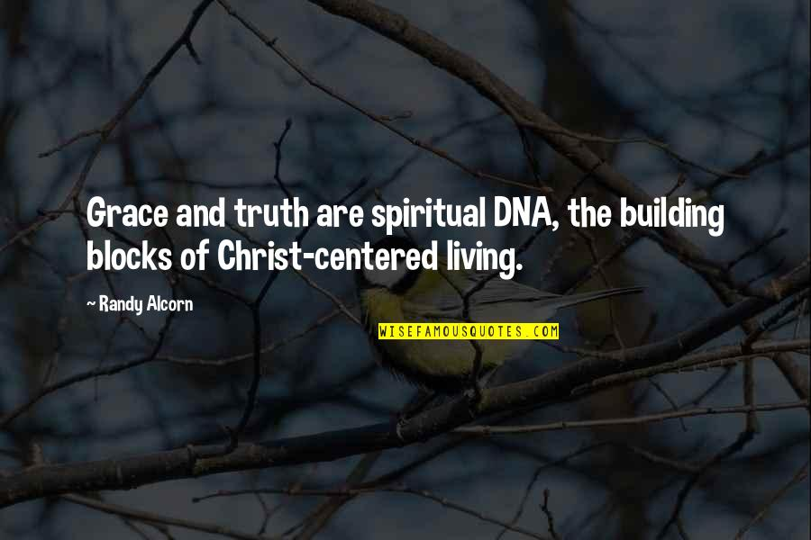 Block Quotes By Randy Alcorn: Grace and truth are spiritual DNA, the building