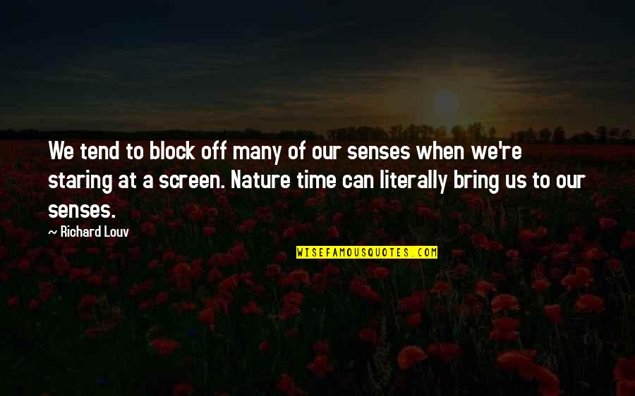 Block Quotes By Richard Louv: We tend to block off many of our