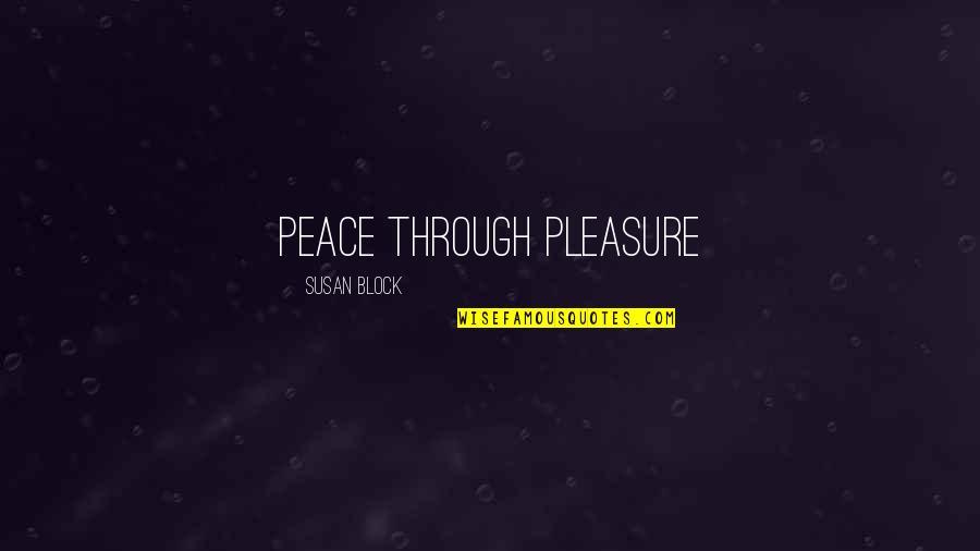 Block Quotes By Susan Block: Peace through Pleasure