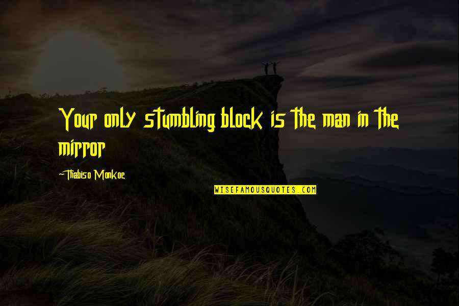 Block Quotes By Thabiso Monkoe: Your only stumbling block is the man in