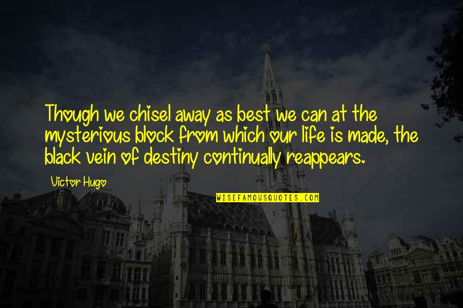 Block Quotes By Victor Hugo: Though we chisel away as best we can