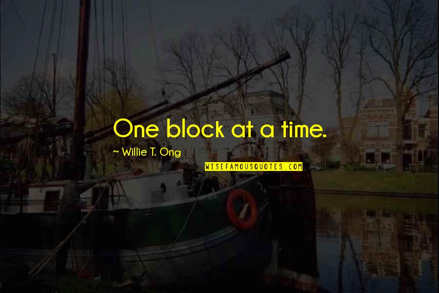 Block Quotes By Willie T. Ong: One block at a time.