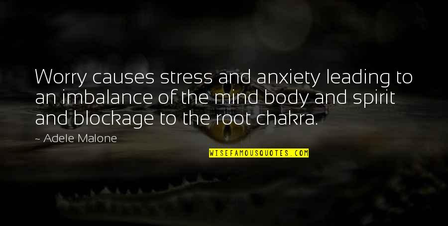 Blockage Quotes By Adele Malone: Worry causes stress and anxiety leading to an