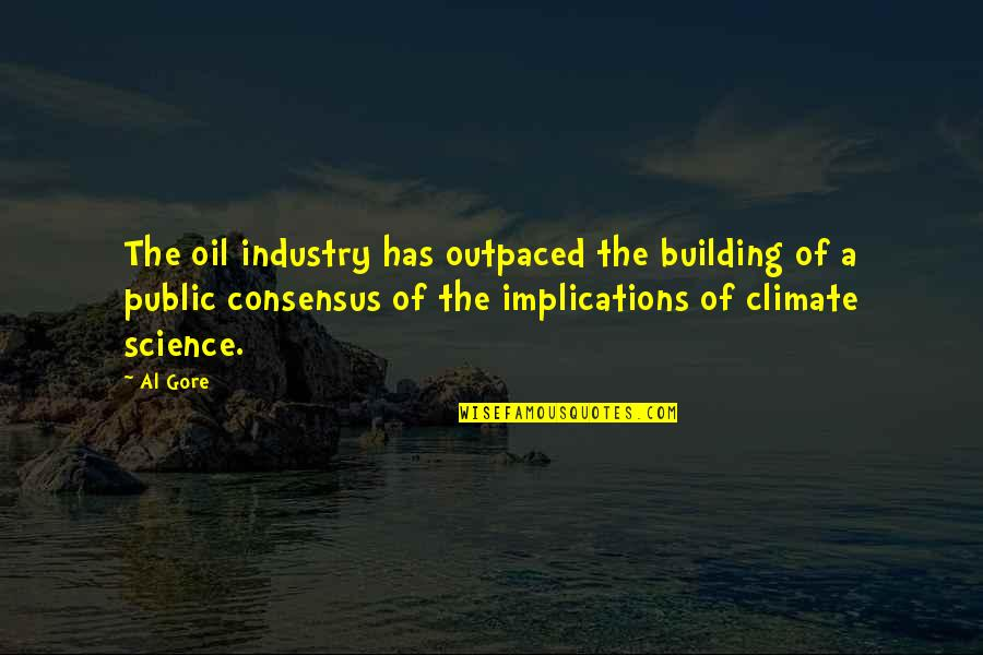 Blockage Quotes By Al Gore: The oil industry has outpaced the building of