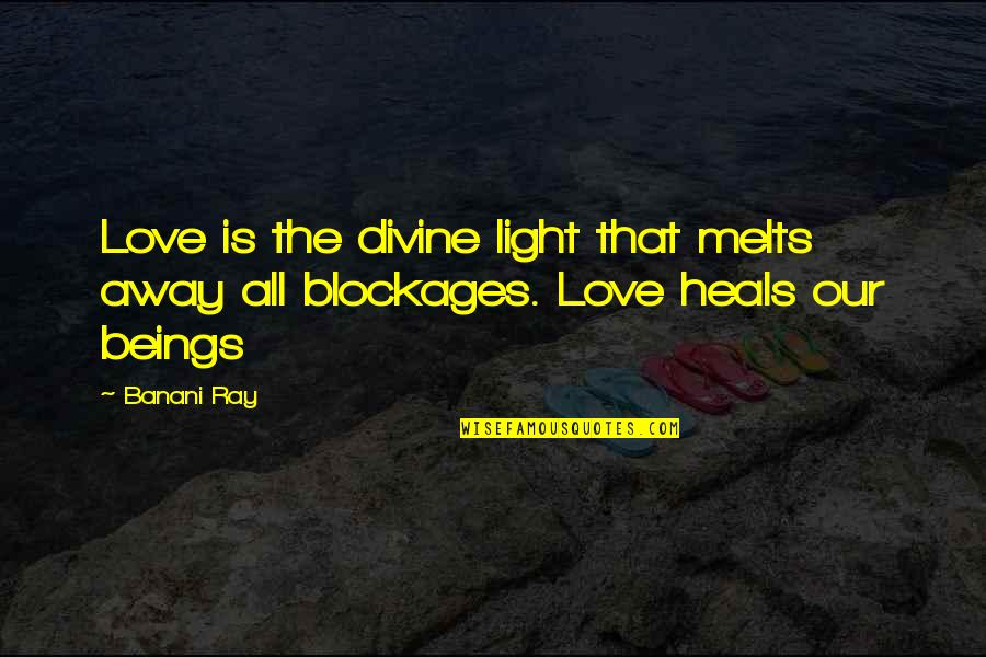 Blockage Quotes By Banani Ray: Love is the divine light that melts away