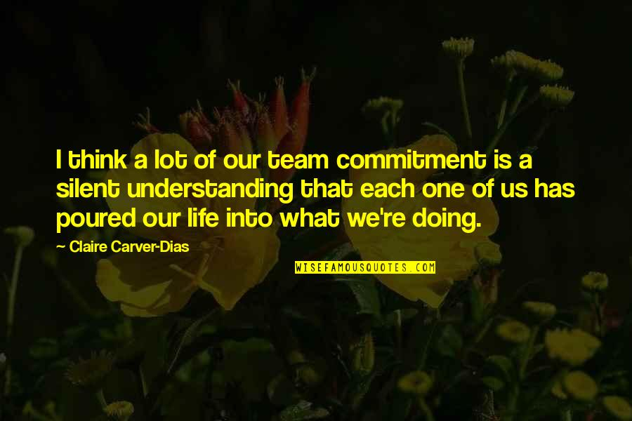 Blockage Quotes By Claire Carver-Dias: I think a lot of our team commitment