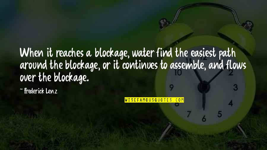 Blockage Quotes By Frederick Lenz: When it reaches a blockage, water find the
