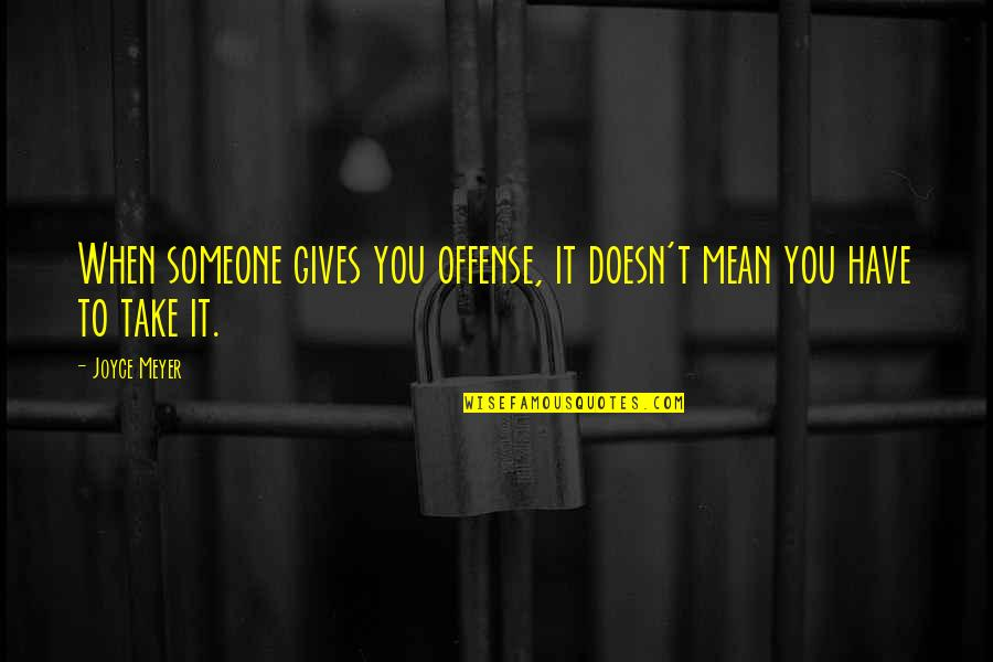 Blockage Quotes By Joyce Meyer: When someone gives you offense, it doesn't mean