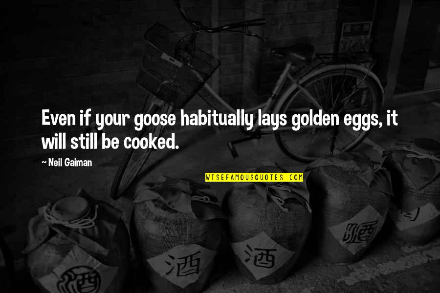 Blockage Quotes By Neil Gaiman: Even if your goose habitually lays golden eggs,