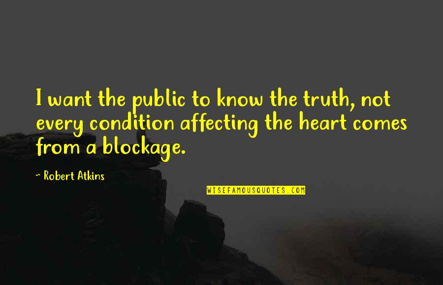 Blockage Quotes By Robert Atkins: I want the public to know the truth,