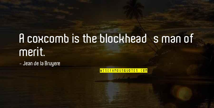 Blockheads Quotes By Jean De La Bruyere: A coxcomb is the blockhead's man of merit.