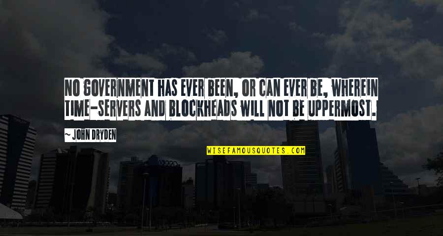 Blockheads Quotes By John Dryden: No government has ever been, or can ever