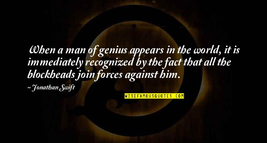 Blockheads Quotes By Jonathan Swift: When a man of genius appears in the