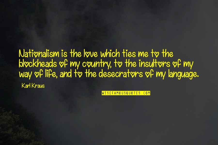 Blockheads Quotes By Karl Kraus: Nationalism is the love which ties me to