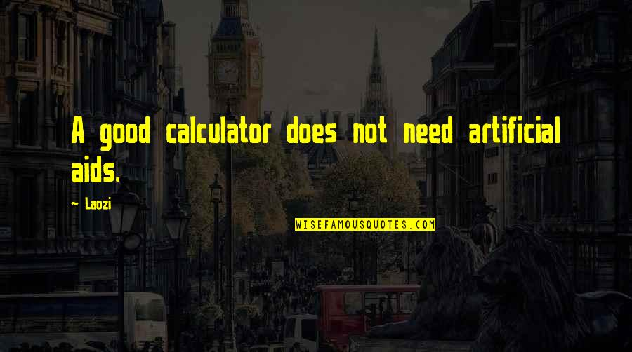 Blockheads Quotes By Laozi: A good calculator does not need artificial aids.