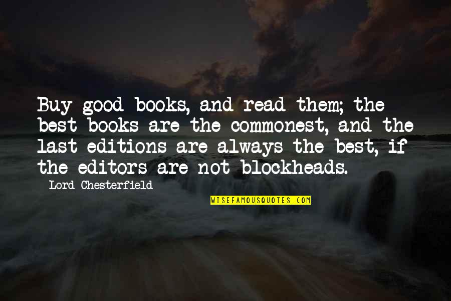 Blockheads Quotes By Lord Chesterfield: Buy good books, and read them; the best