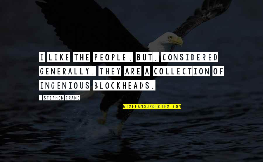Blockheads Quotes By Stephen Crane: I like the people. But, considered generally, they