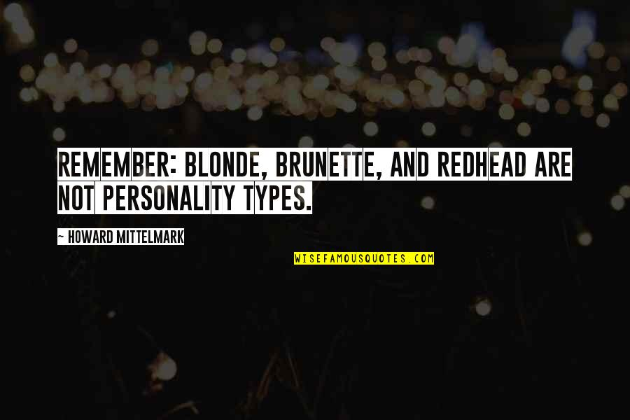 Blonde Brunette Quotes By Howard Mittelmark: Remember: blonde, brunette, and redhead are not personality