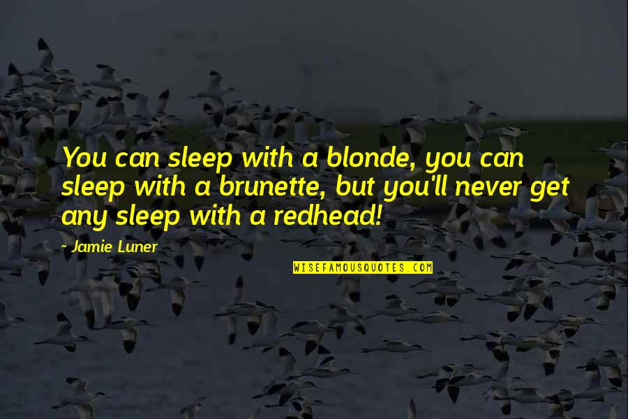 Blonde Brunette Quotes By Jamie Luner: You can sleep with a blonde, you can