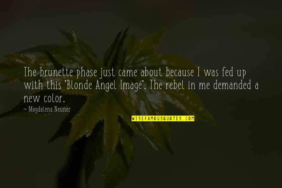 Blonde Brunette Quotes By Magdalena Neuner: The brunette phase just came about because I