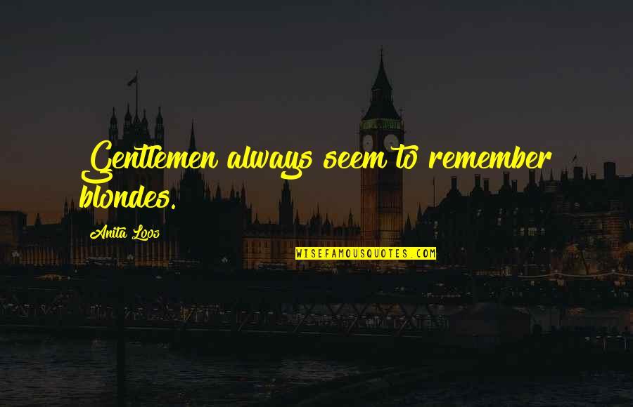 Blondes Quotes By Anita Loos: Gentlemen always seem to remember blondes.