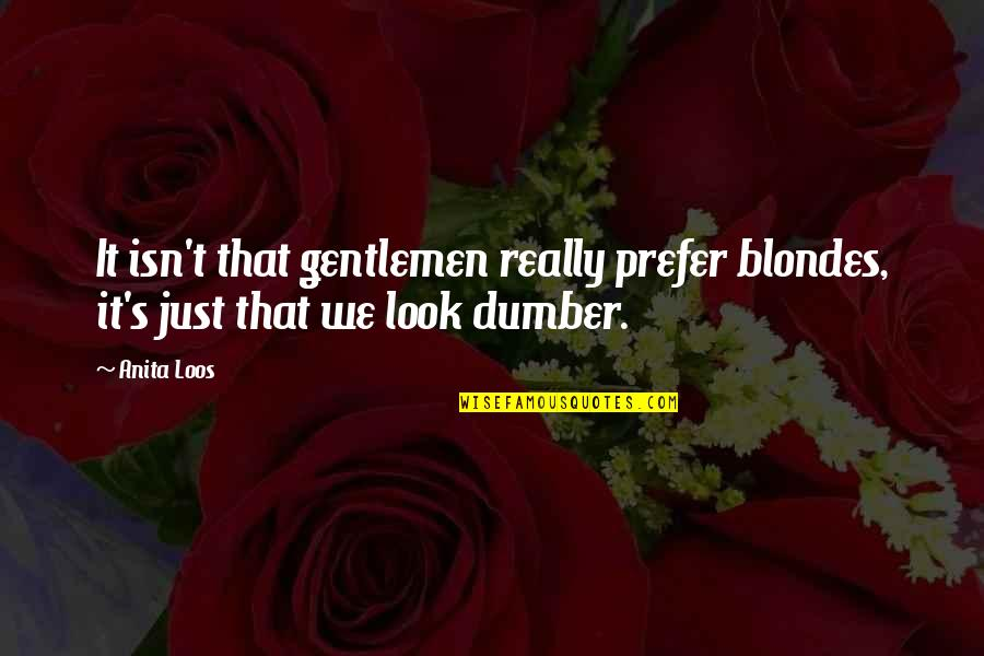 Blondes Quotes By Anita Loos: It isn't that gentlemen really prefer blondes, it's