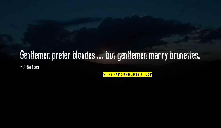 Blondes Quotes By Anita Loos: Gentlemen prefer blondes ... but gentlemen marry brunettes.