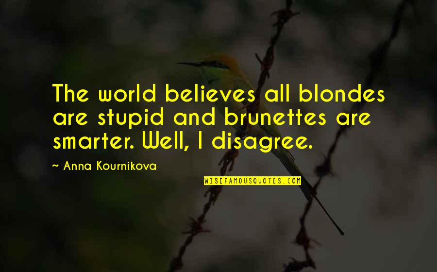 Blondes Quotes By Anna Kournikova: The world believes all blondes are stupid and