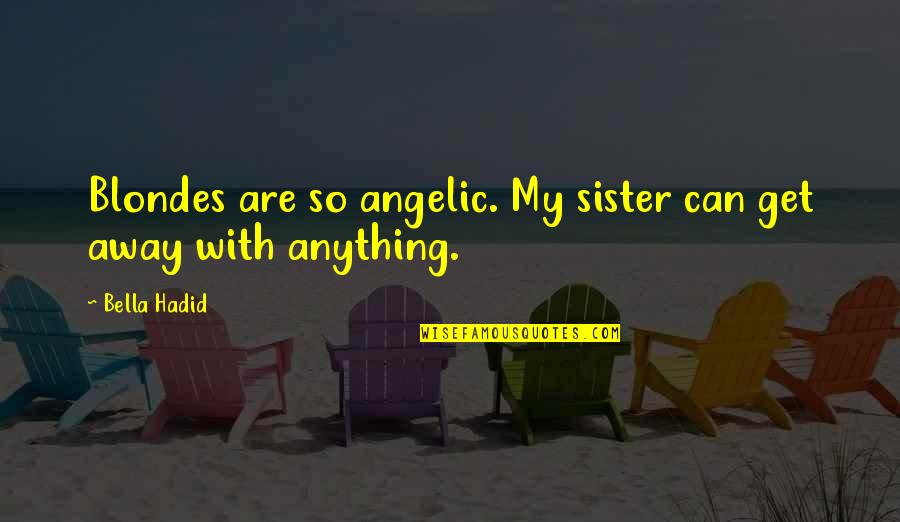 Blondes Quotes By Bella Hadid: Blondes are so angelic. My sister can get