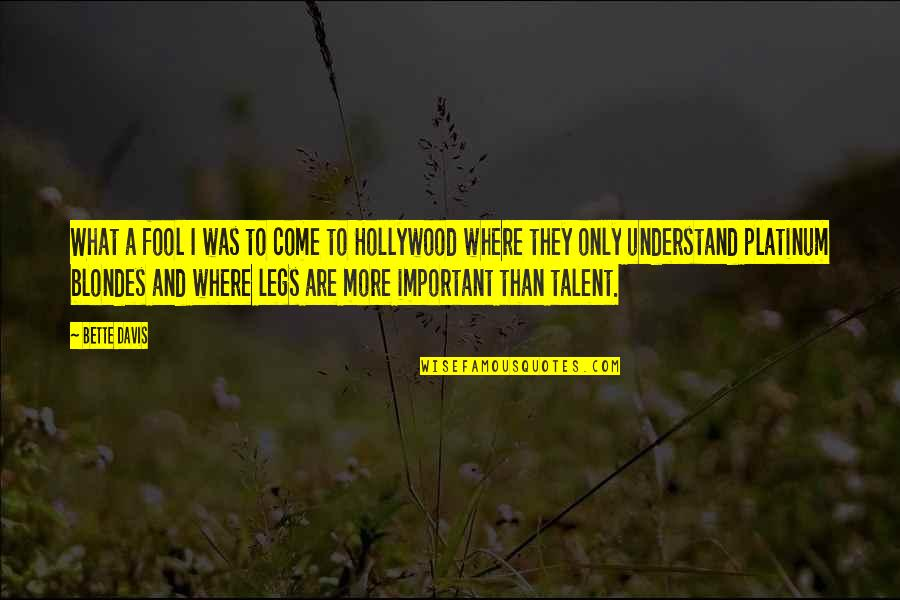 Blondes Quotes By Bette Davis: What a fool I was to come to