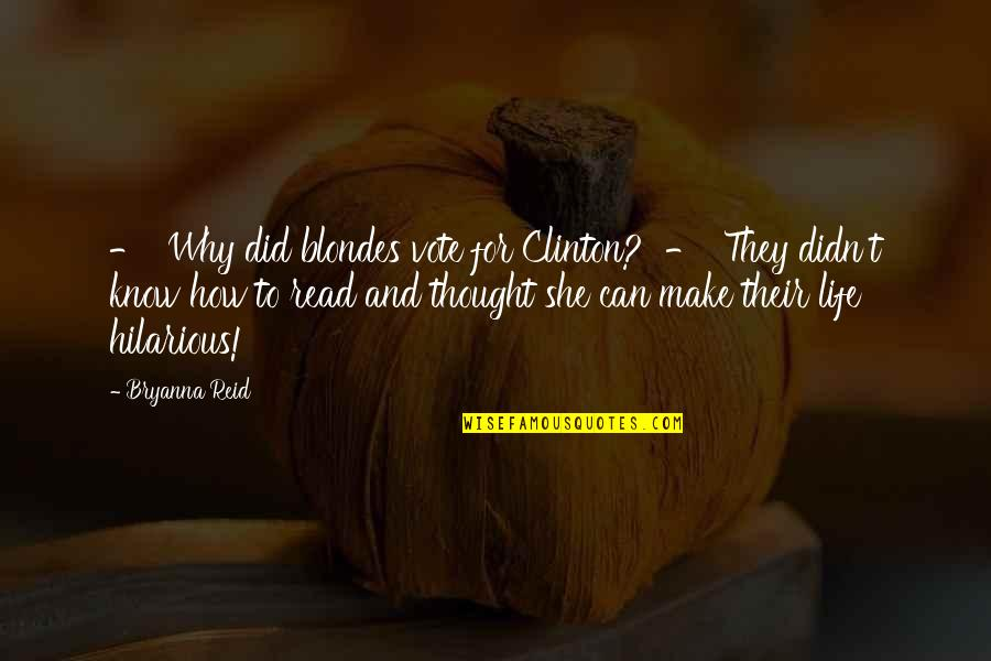 Blondes Quotes By Bryanna Reid: - Why did blondes vote for Clinton? -