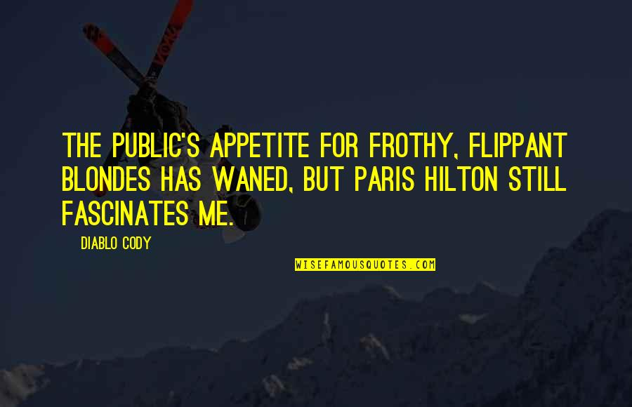Blondes Quotes By Diablo Cody: The public's appetite for frothy, flippant blondes has