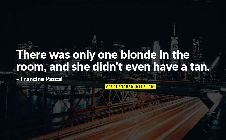 Blondes Quotes By Francine Pascal: There was only one blonde in the room,