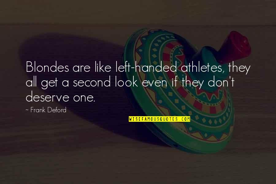 Blondes Quotes By Frank Deford: Blondes are like left-handed athletes, they all get