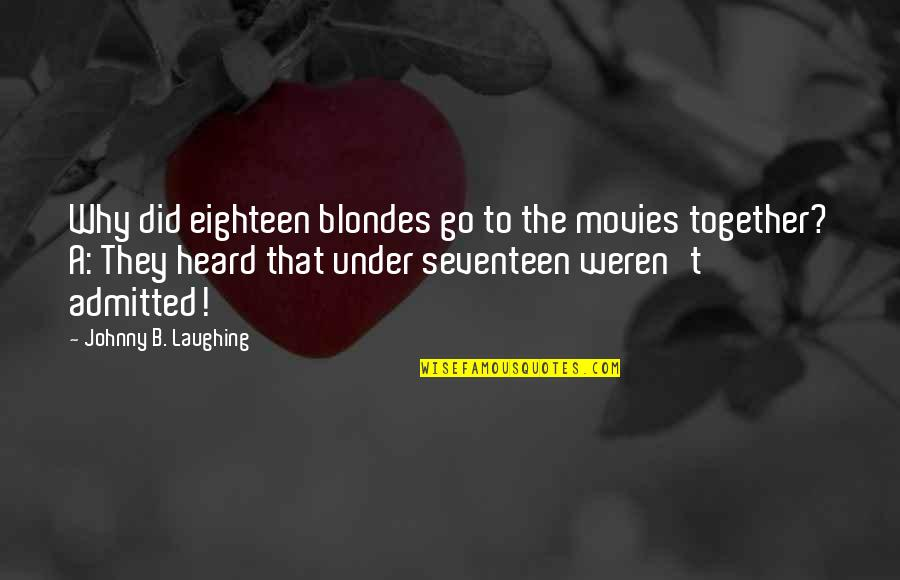 Blondes Quotes By Johnny B. Laughing: Why did eighteen blondes go to the movies