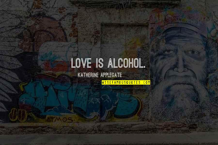Blondes Quotes By Katherine Applegate: Love is alcohol.