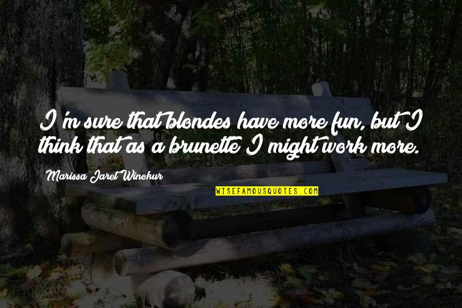 Blondes Quotes By Marissa Jaret Winokur: I'm sure that blondes have more fun, but