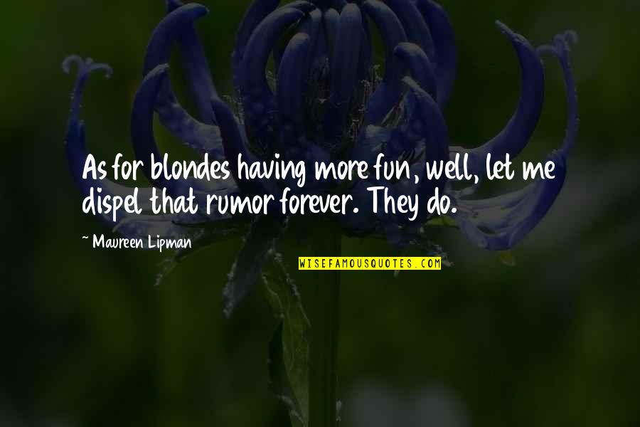 Blondes Quotes By Maureen Lipman: As for blondes having more fun, well, let
