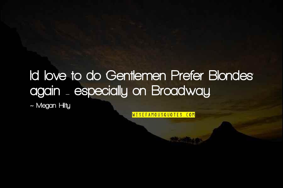 Blondes Quotes By Megan Hilty: I'd love to do 'Gentlemen Prefer Blondes' again