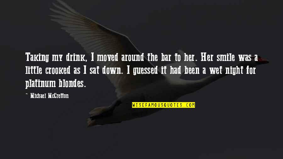 Blondes Quotes By Michael McCretton: Taking my drink, I moved around the bar