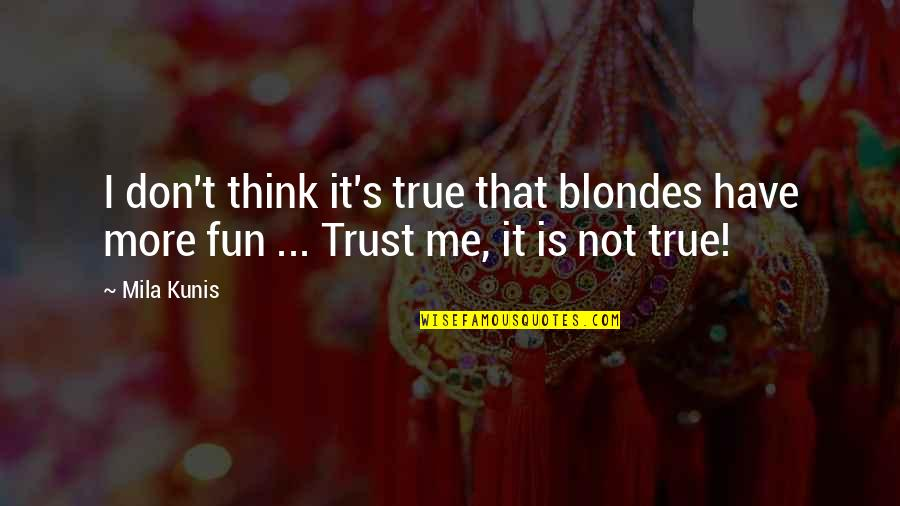 Blondes Quotes By Mila Kunis: I don't think it's true that blondes have