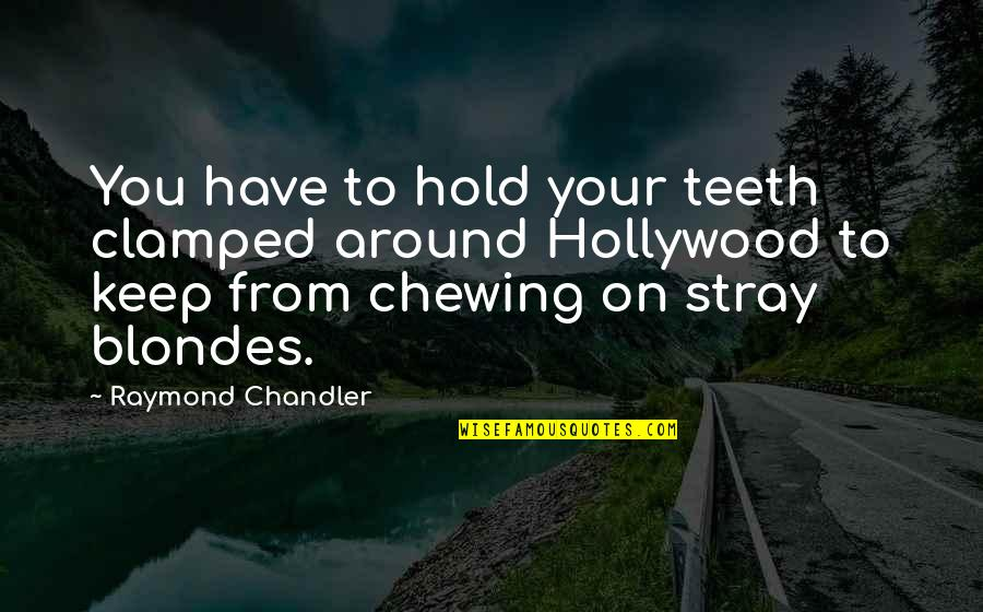 Blondes Quotes By Raymond Chandler: You have to hold your teeth clamped around