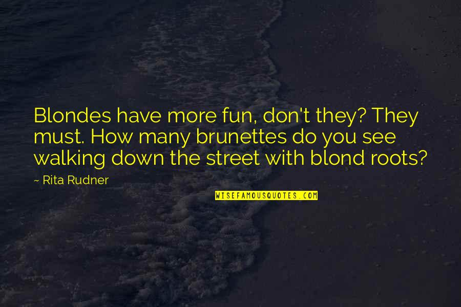 Blondes Quotes By Rita Rudner: Blondes have more fun, don't they? They must.