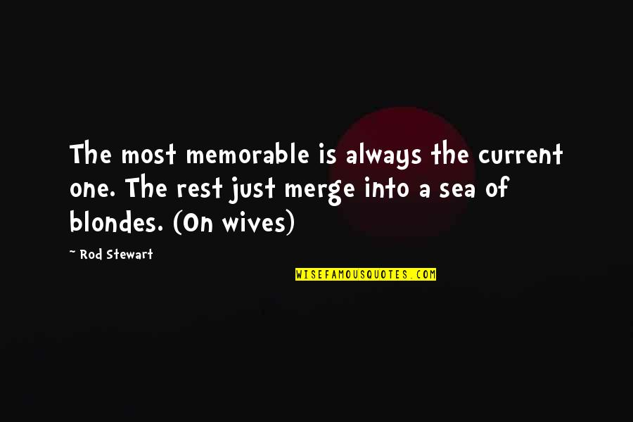Blondes Quotes By Rod Stewart: The most memorable is always the current one.