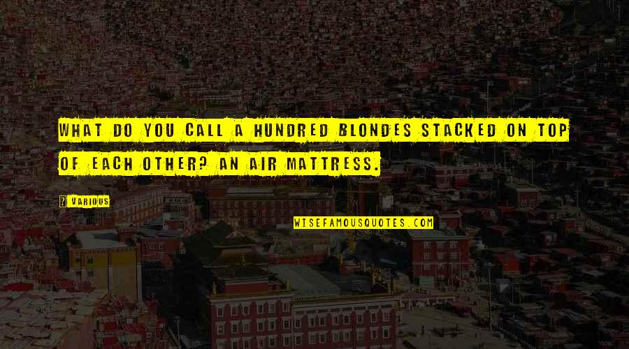 Blondes Quotes By Various: What do you call a hundred blondes stacked