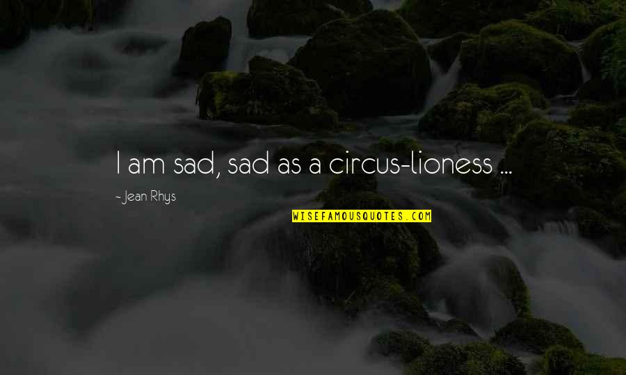 Blood Bowl Jim And Bob Quotes By Jean Rhys: I am sad, sad as a circus-lioness ...